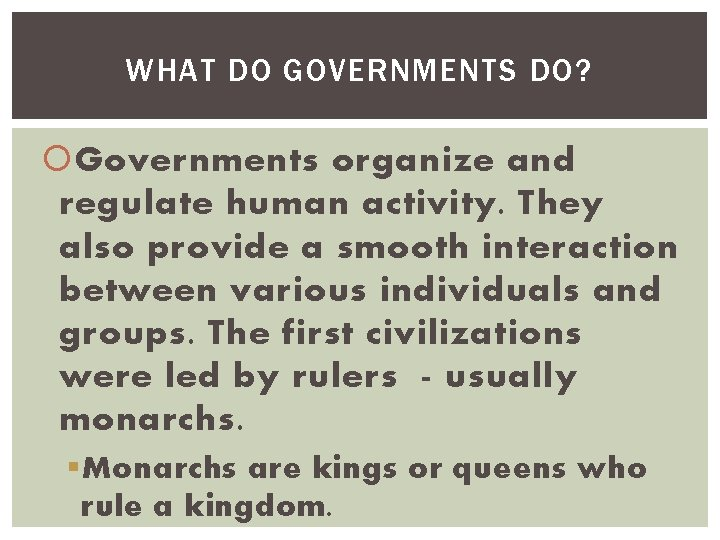 WHAT DO GOVERNMENTS DO? Governments organize and regulate human activity. They also provide a