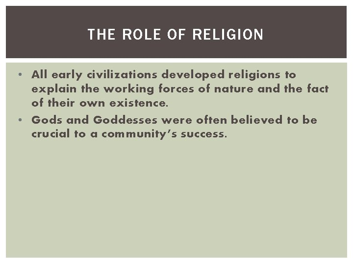 THE ROLE OF RELIGION • All early civilizations developed religions to explain the working