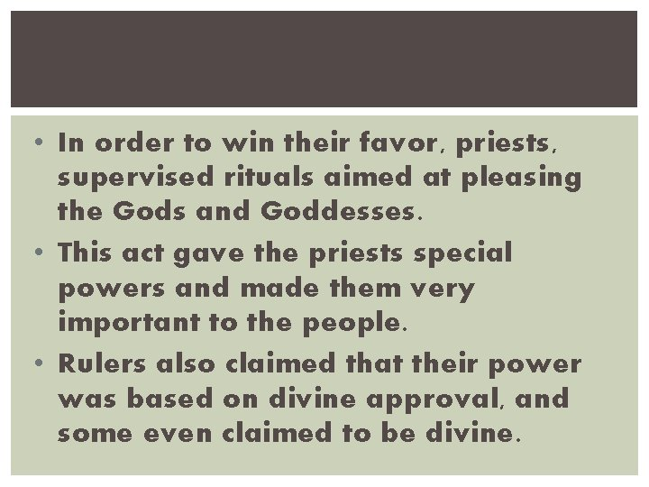 • In order to win their favor, priests, supervised rituals aimed at pleasing