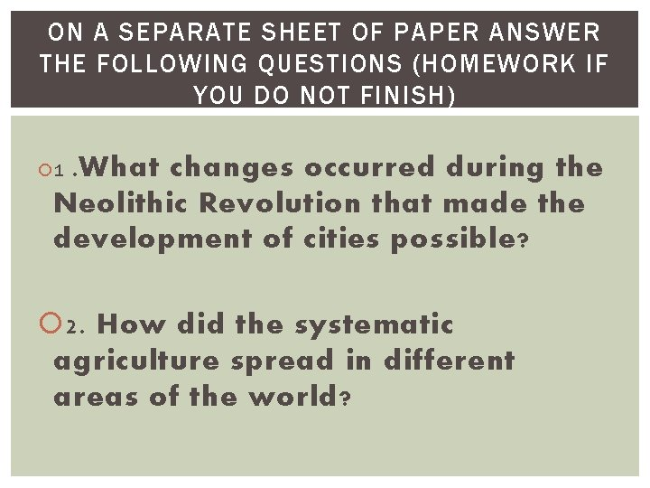 ON A SEPARATE SHEET OF PAPER ANSWER THE FOLLOWING QUESTIONS (HOMEWORK IF YOU DO