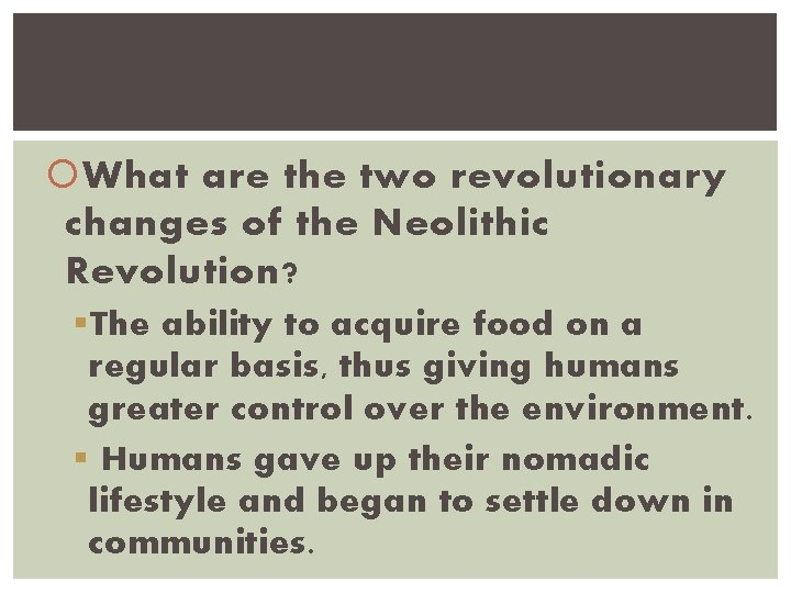 What are the two revolutionary changes of the Neolithic Revolution? § The ability