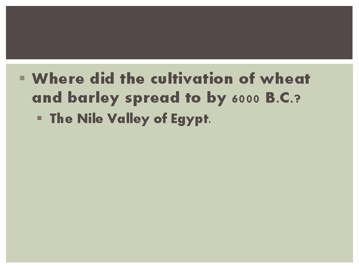 § Where did the cultivation of wheat and barley spread to by 6000 B.