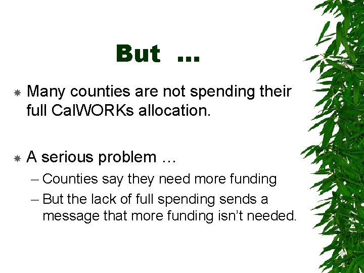 But … Many counties are not spending their full Cal. WORKs allocation. A serious