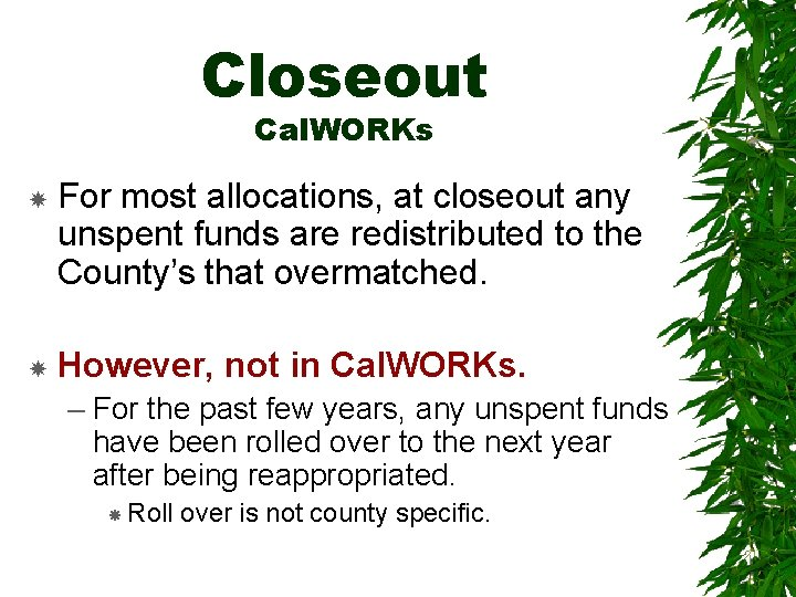 Closeout Cal. WORKs For most allocations, at closeout any unspent funds are redistributed to