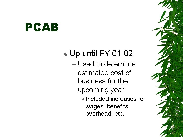 PCAB Up until FY 01 -02 – Used to determine estimated cost of business