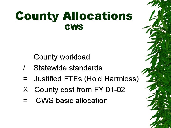 County Allocations CWS County workload / Statewide standards = Justified FTEs (Hold Harmless) X
