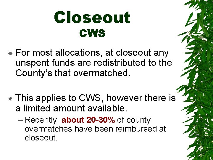 Closeout CWS For most allocations, at closeout any unspent funds are redistributed to the