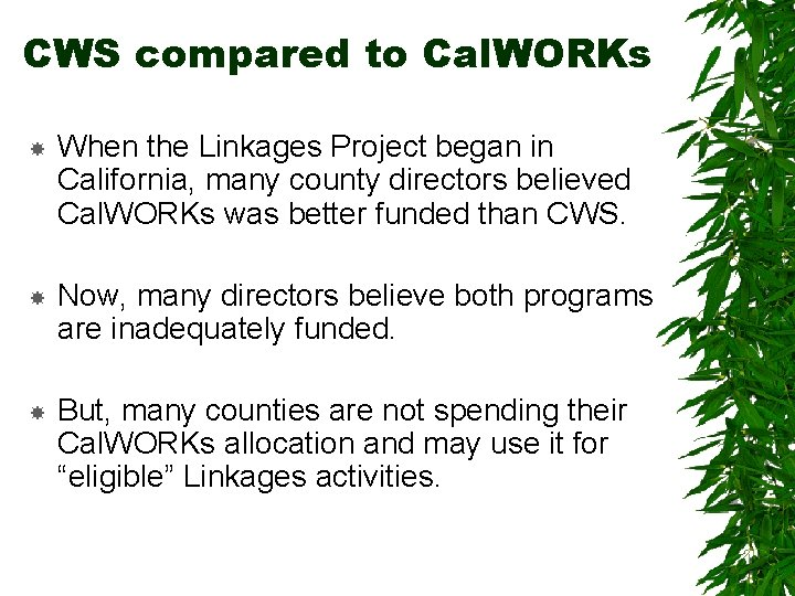 CWS compared to Cal. WORKs When the Linkages Project began in California, many county