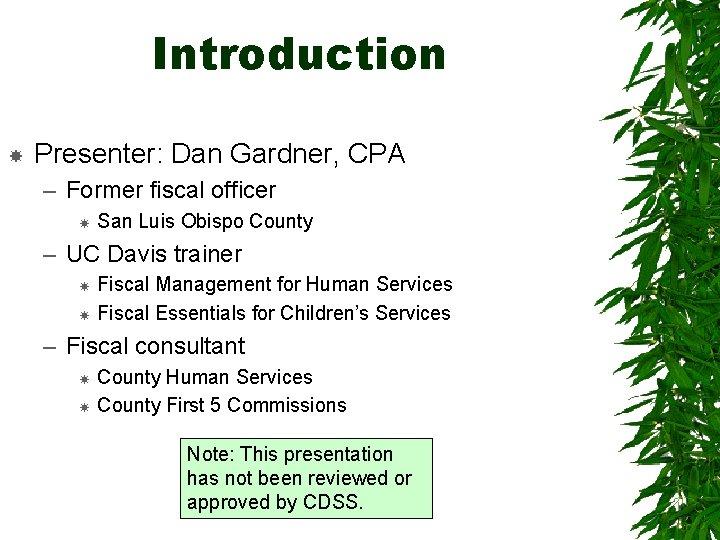 Introduction Presenter: Dan Gardner, CPA – Former fiscal officer San Luis Obispo County –