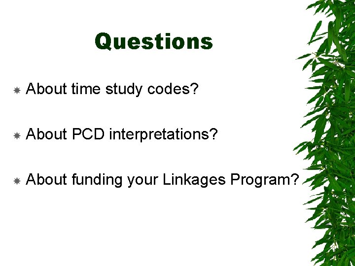 Questions About time study codes? About PCD interpretations? About funding your Linkages Program?