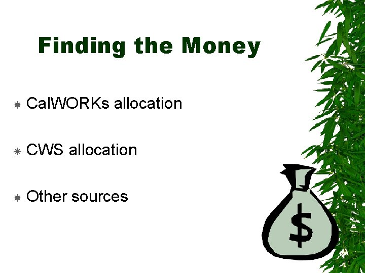 Finding the Money Cal. WORKs allocation CWS allocation Other sources