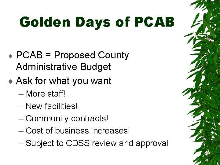 Golden Days of PCAB = Proposed County Administrative Budget Ask for what you want