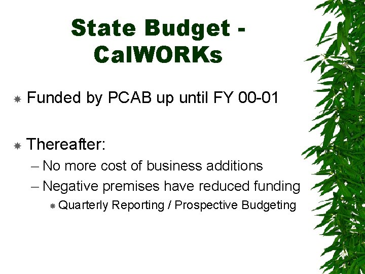 State Budget Cal. WORKs Funded by PCAB up until FY 00 -01 Thereafter: –