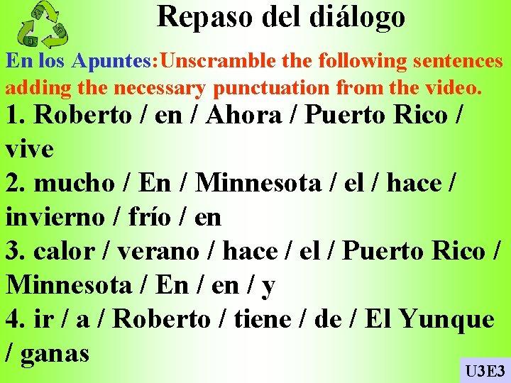 Repaso del diálogo En los Apuntes: Unscramble the following sentences adding the necessary punctuation
