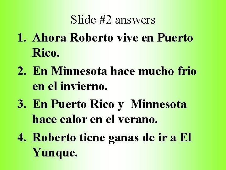 1. 2. 3. 4. Slide #2 answers Ahora Roberto vive en Puerto Rico. En