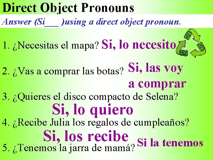 Direct Object Pronouns Answer (Si___ )using a direct object pronoun. 1. ¿Necesitas el mapa?