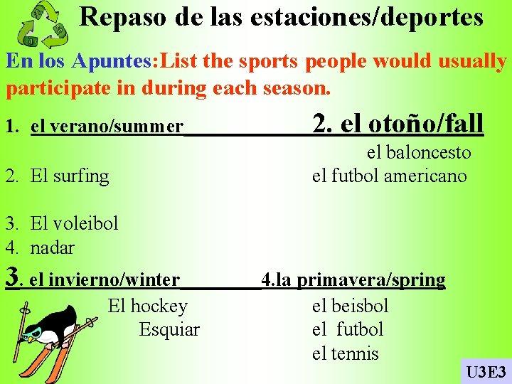 Repaso de las estaciones/deportes En los Apuntes: List the sports people would usually participate