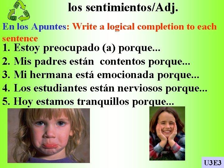 los sentimientos/Adj. En los Apuntes: Write a logical completion to each sentence 1. Estoy