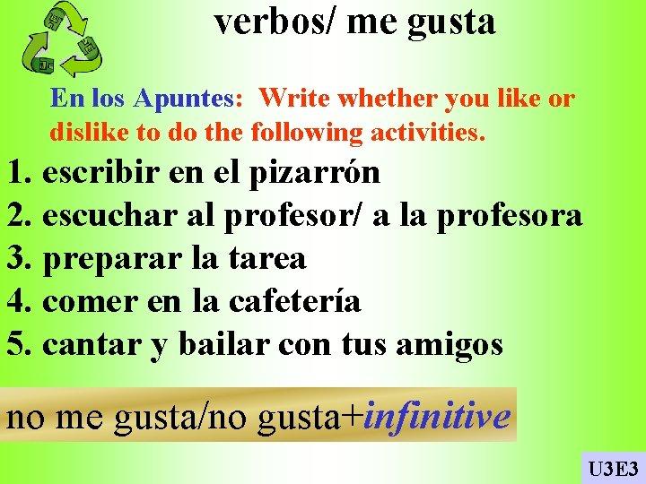 verbos/ me gusta En los Apuntes: Write whether you like or dislike to do