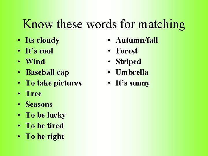 Know these words for matching • • • Its cloudy It's cool Wind Baseball