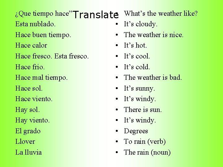 """¿Que tiempo hace"""" Translate • Esta nublado. • Hace buen tiempo. • Hace calor"""
