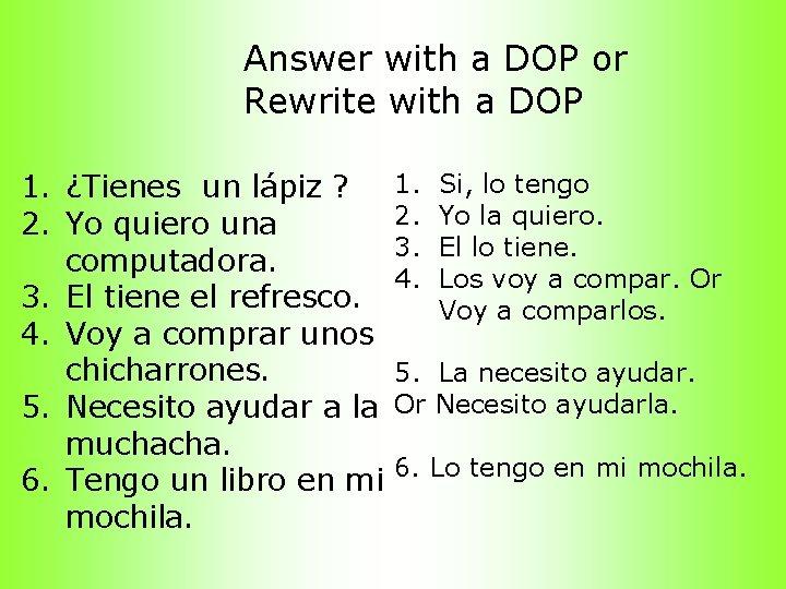 Answer with a DOP or Rewrite with a DOP 1. ¿Tienes un lápiz ?