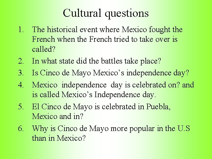 Cultural questions 1. The historical event where Mexico fought the French when the French