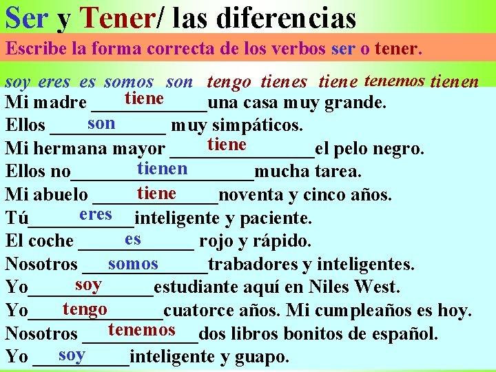 Ser y Tener/ las diferencias Escribe la forma correcta de los verbos ser o