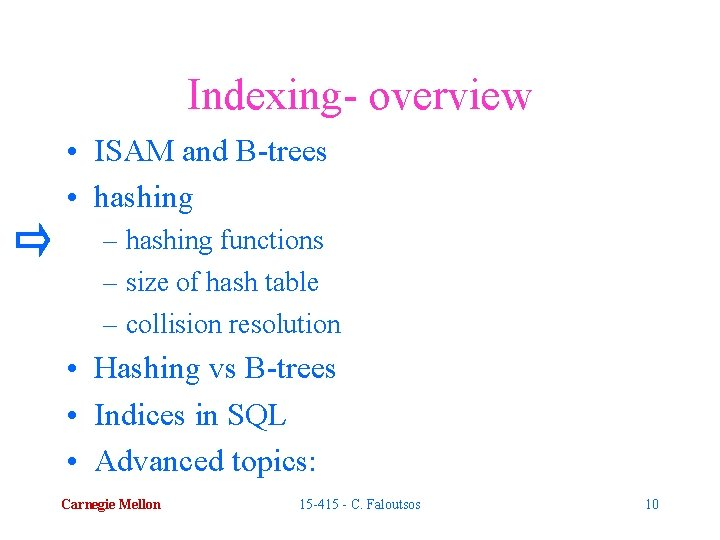 Indexing- overview • ISAM and B-trees • hashing – hashing functions – size of