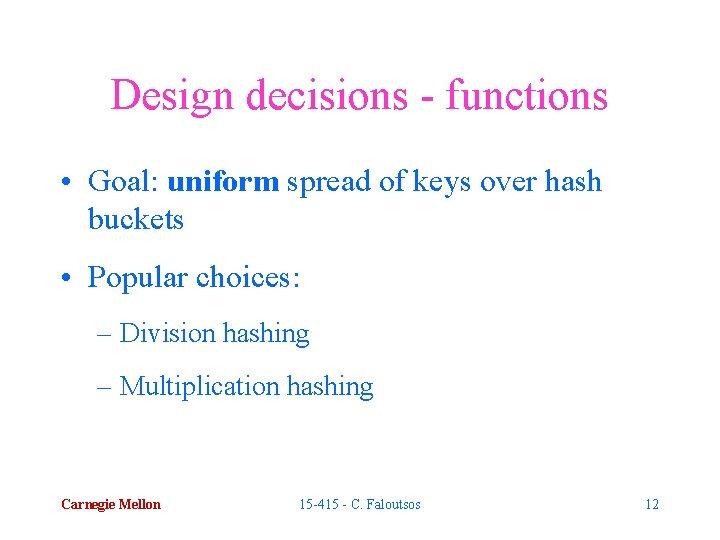 Design decisions - functions • Goal: uniform spread of keys over hash buckets •