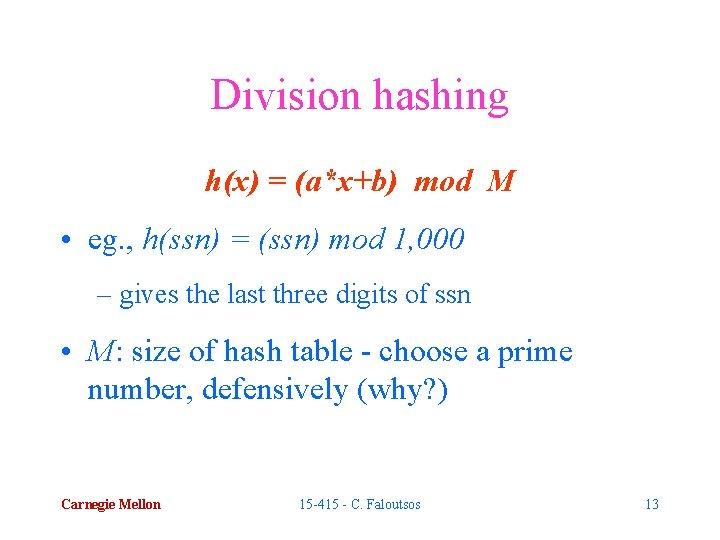 Division hashing h(x) = (a*x+b) mod M • eg. , h(ssn) = (ssn) mod