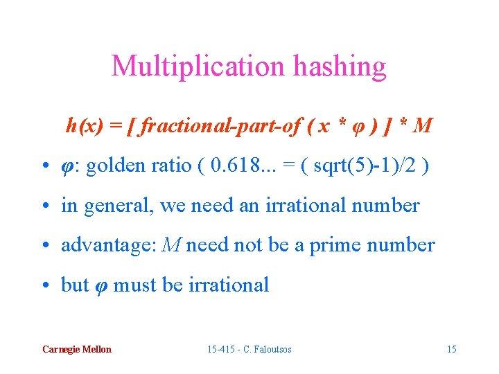 Multiplication hashing h(x) = [ fractional-part-of ( x * φ ) ] * M