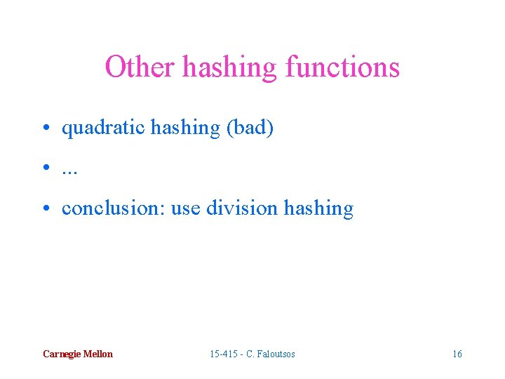 Other hashing functions • quadratic hashing (bad) • . . . • conclusion: use