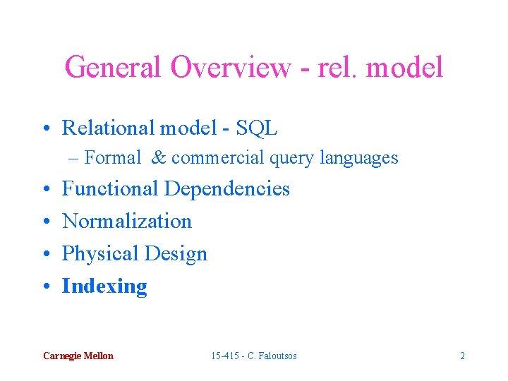 General Overview - rel. model • Relational model - SQL – Formal & commercial