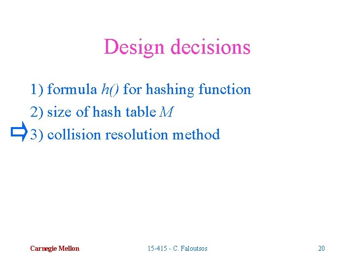 Design decisions 1) formula h() for hashing function 2) size of hash table M
