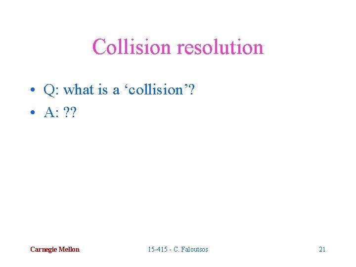 Collision resolution • Q: what is a 'collision'? • A: ? ? Carnegie Mellon