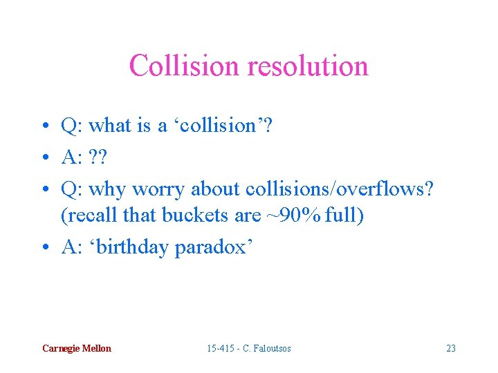 Collision resolution • Q: what is a 'collision'? • A: ? ? • Q: