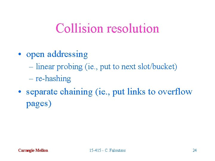 Collision resolution • open addressing – linear probing (ie. , put to next slot/bucket)