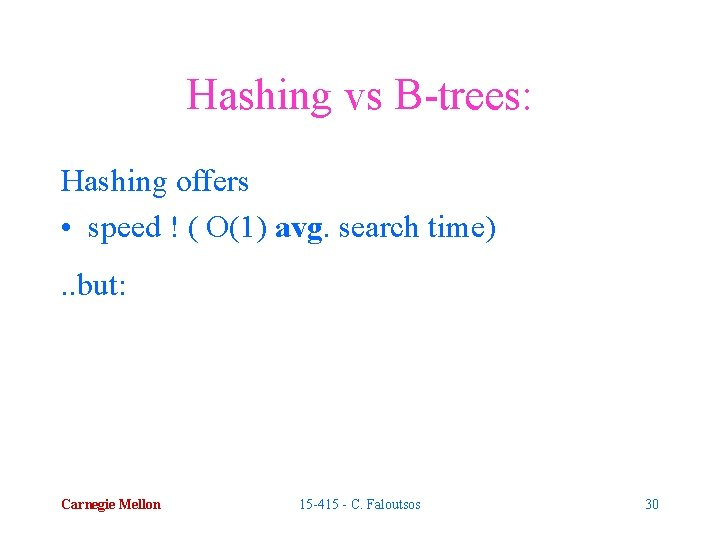 Hashing vs B-trees: Hashing offers • speed ! ( O(1) avg. search time). .