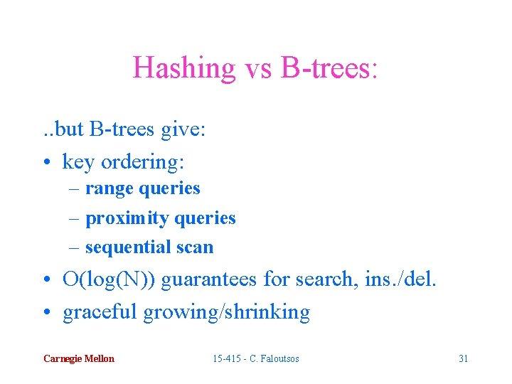 Hashing vs B-trees: . . but B-trees give: • key ordering: – range queries