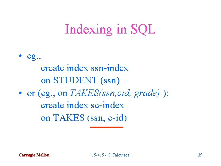 Indexing in SQL • eg. , create index ssn-index on STUDENT (ssn) • or
