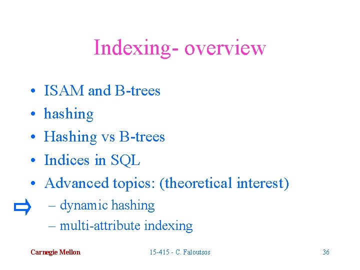 Indexing- overview • • • ISAM and B-trees hashing Hashing vs B-trees Indices in