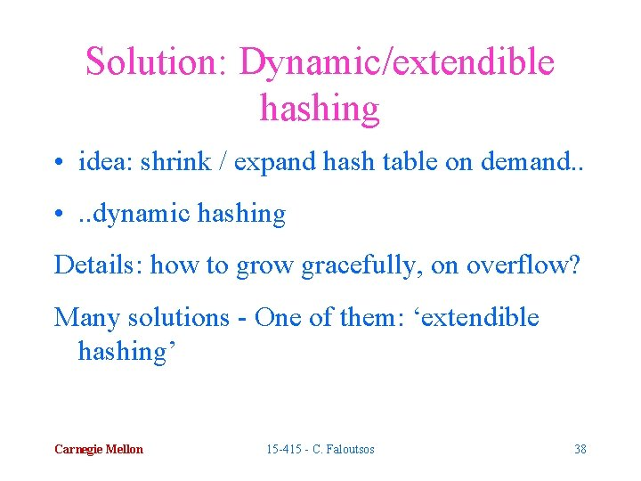 Solution: Dynamic/extendible hashing • idea: shrink / expand hash table on demand. . •