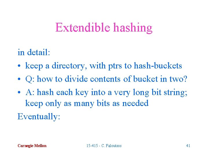 Extendible hashing in detail: • keep a directory, with ptrs to hash-buckets • Q: