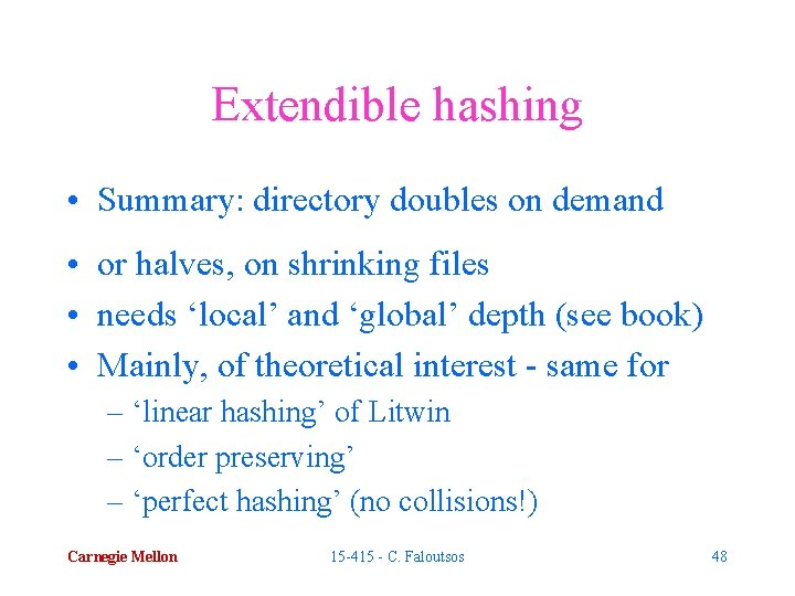 Extendible hashing • Summary: directory doubles on demand • or halves, on shrinking files