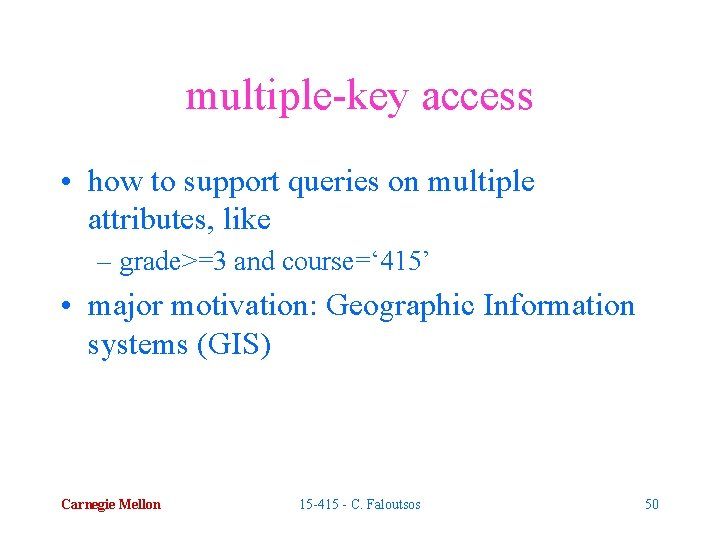 multiple-key access • how to support queries on multiple attributes, like – grade>=3 and