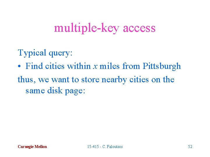 multiple-key access Typical query: • Find cities within x miles from Pittsburgh thus, we