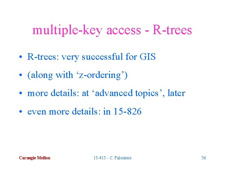 multiple-key access - R-trees • R-trees: very successful for GIS • (along with 'z-ordering')
