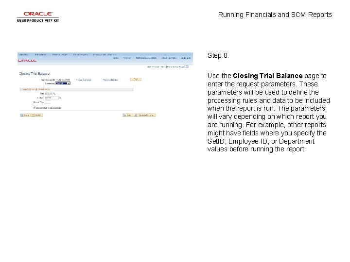 Running Financials and SCM Reports Step 8 Use the Closing Trial Balance page to