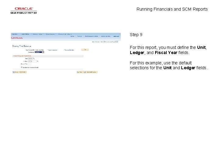 Running Financials and SCM Reports Step 9 For this report, you must define the